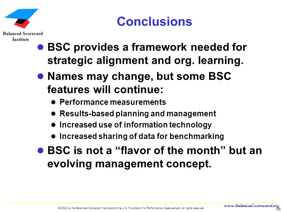www.balanced scorecard.org © 2002 by the Balanced Scorecard Institute and the U.S. Foundation for Performance Measurement. All rights reserved. 36 U.S