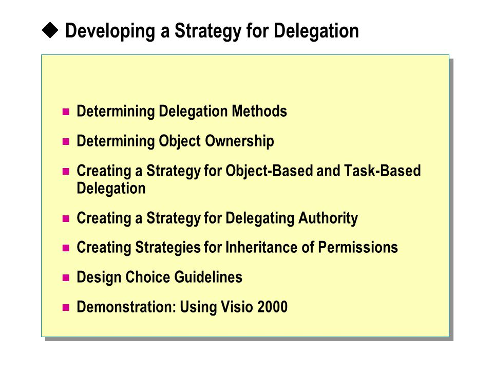  Developing a Strategy for Delegation Determining Delegation Methods Determining Object Ownership Creating a Strategy for Object-Based and Task-Based