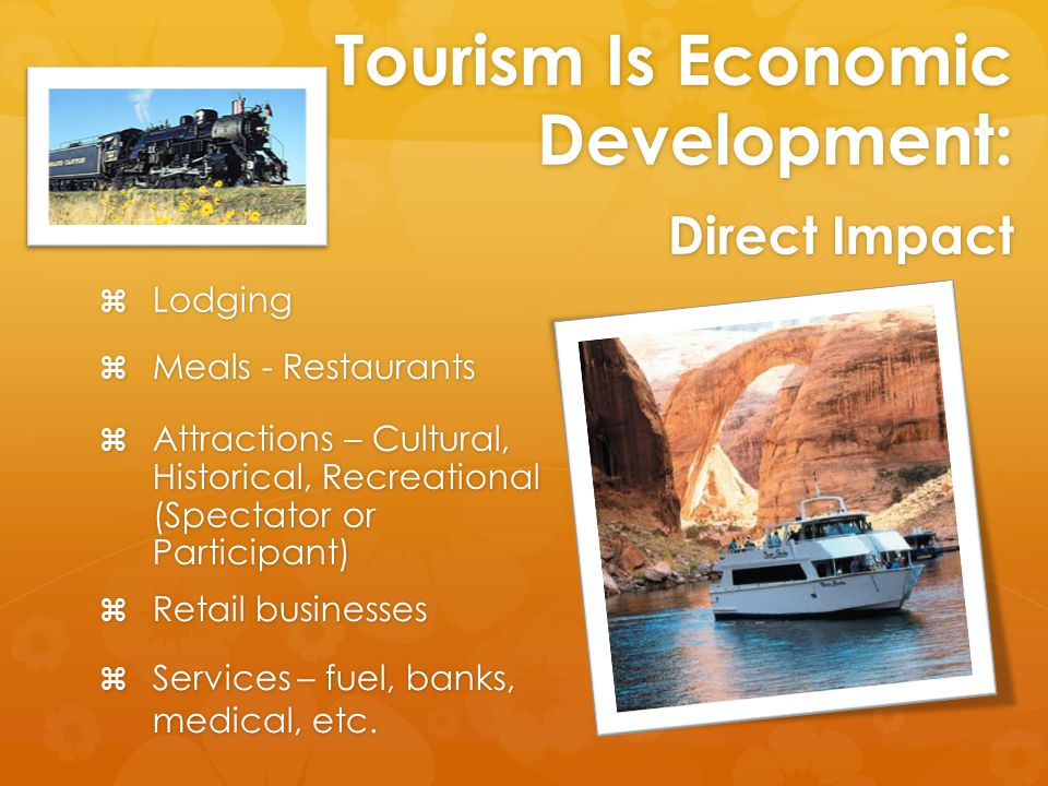 Tourism Is Economic Development: Direct Impact  Services – fuel, banks, medical, etc.