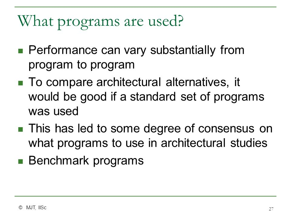 © MJT, IISc 27 What programs are used.
