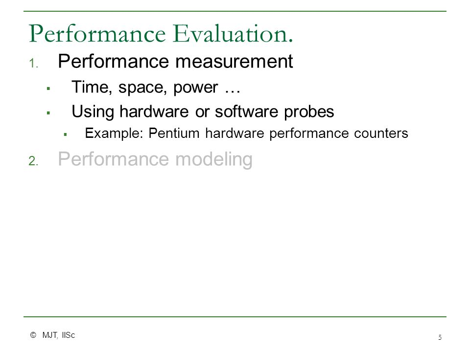 © MJT, IISc 5 Performance Evaluation. 1.