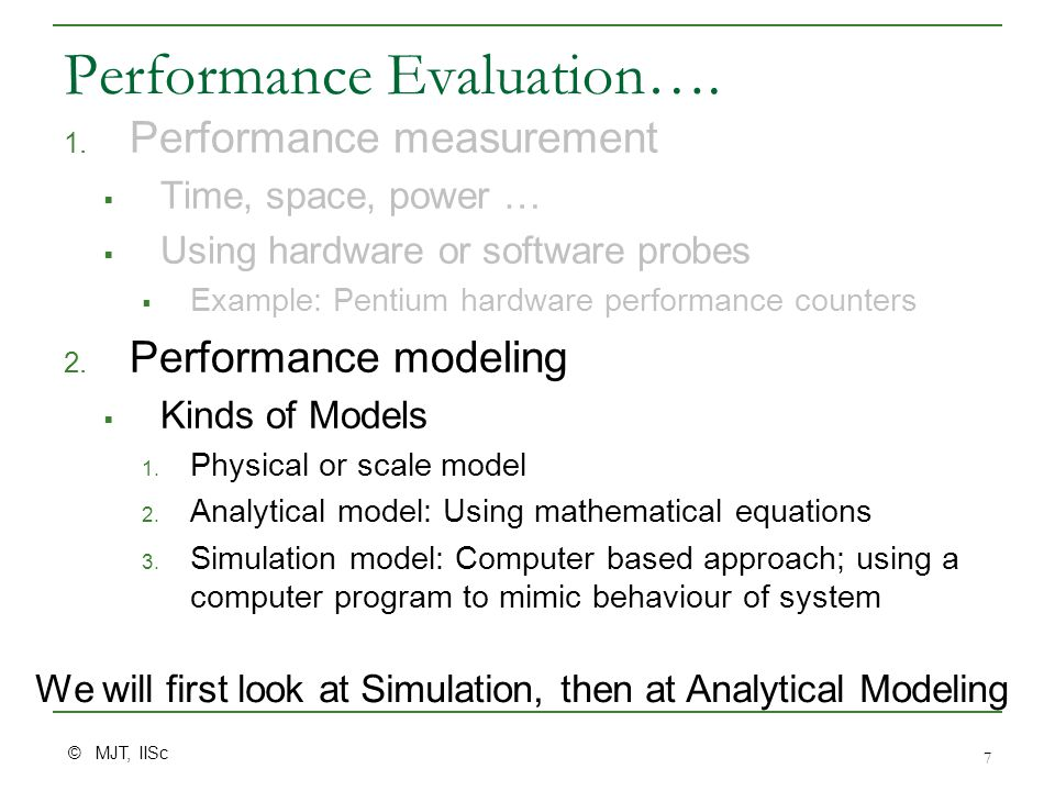 © MJT, IISc 7 Performance Evaluation…. 1.