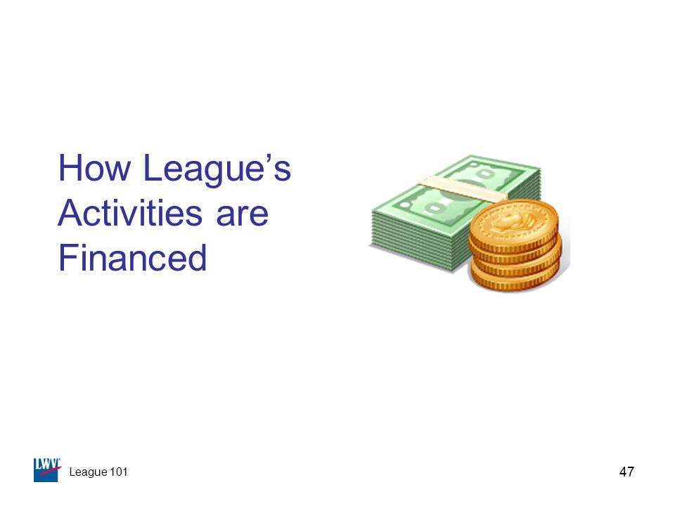 League 101 47 How League's Activities are Financed