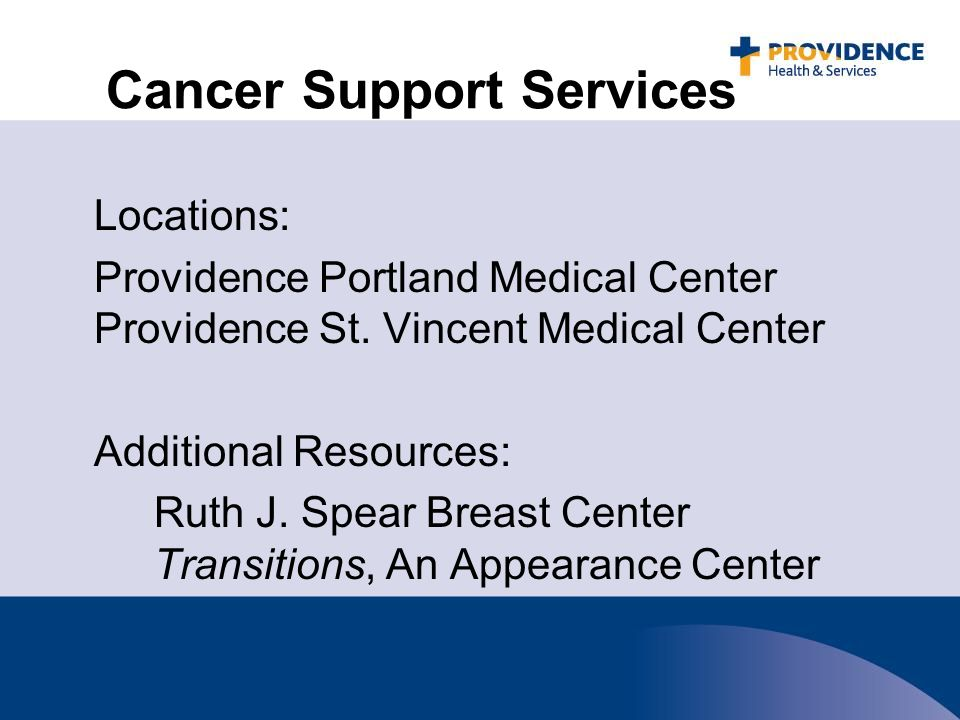Cancer Support Services Locations: Providence Portland Medical Center Providence St.