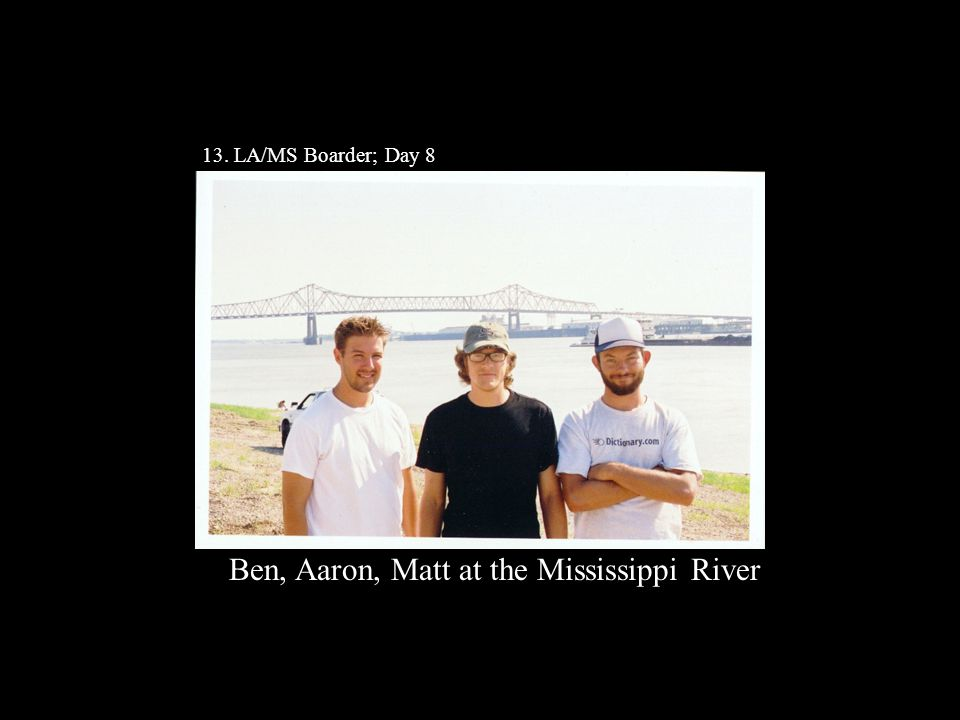 13. LA/MS Boarder; Day 8 Ben, Aaron, Matt at the Mississippi River