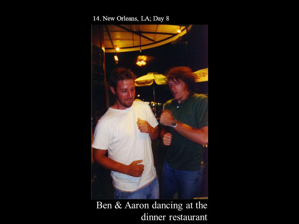 14. New Orleans, LA; Day 8 Ben & Aaron dancing at the dinner restaurant