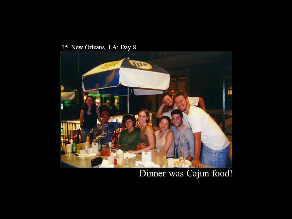 15. New Orleans, LA; Day 8 Dinner was Cajun food!