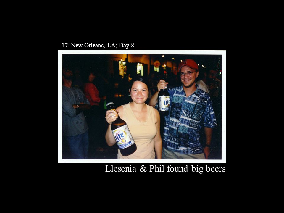 17. New Orleans, LA; Day 8 Llesenia & Phil found big beers