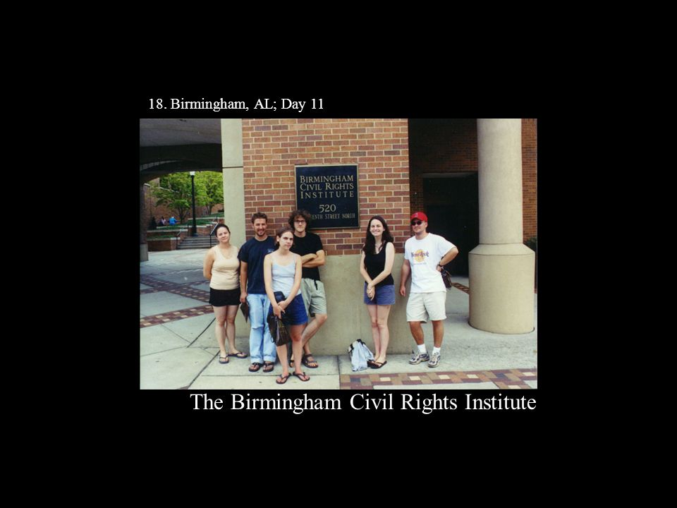 18. Birmingham, AL; Day 11 The Birmingham Civil Rights Institute