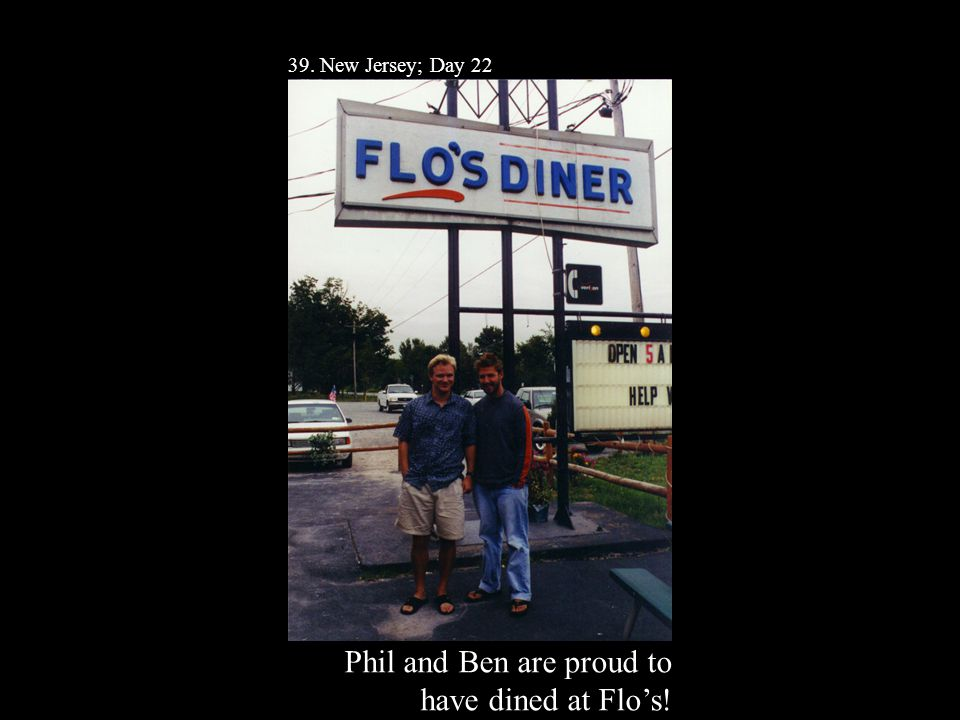 39. New Jersey; Day 22 Phil and Ben are proud to have dined at Flo's!