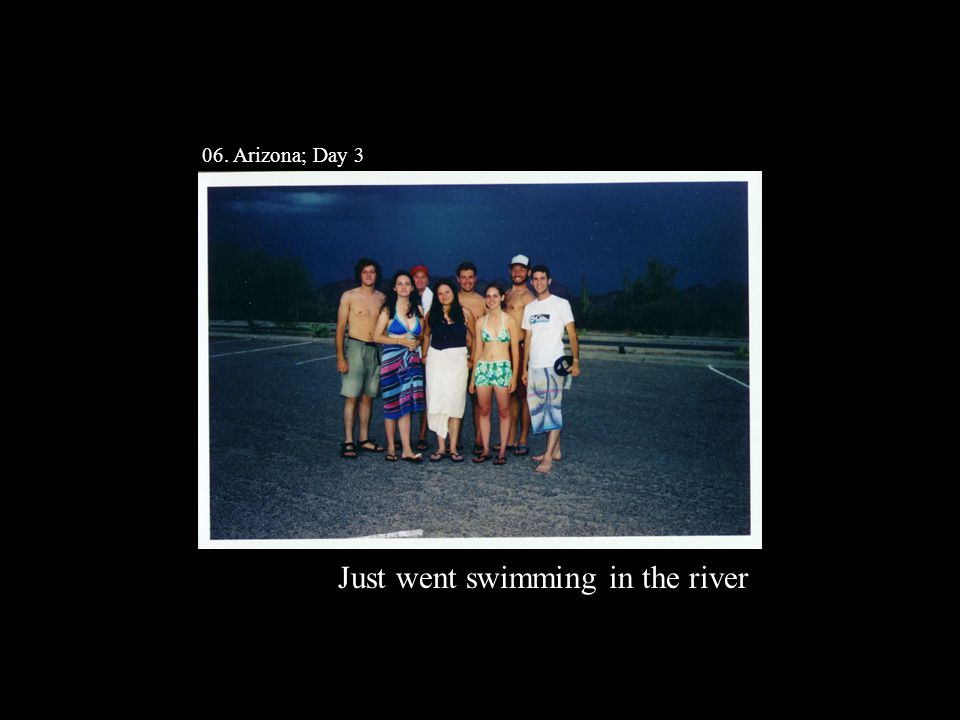 06. Arizona; Day 3 Just went swimming in the river