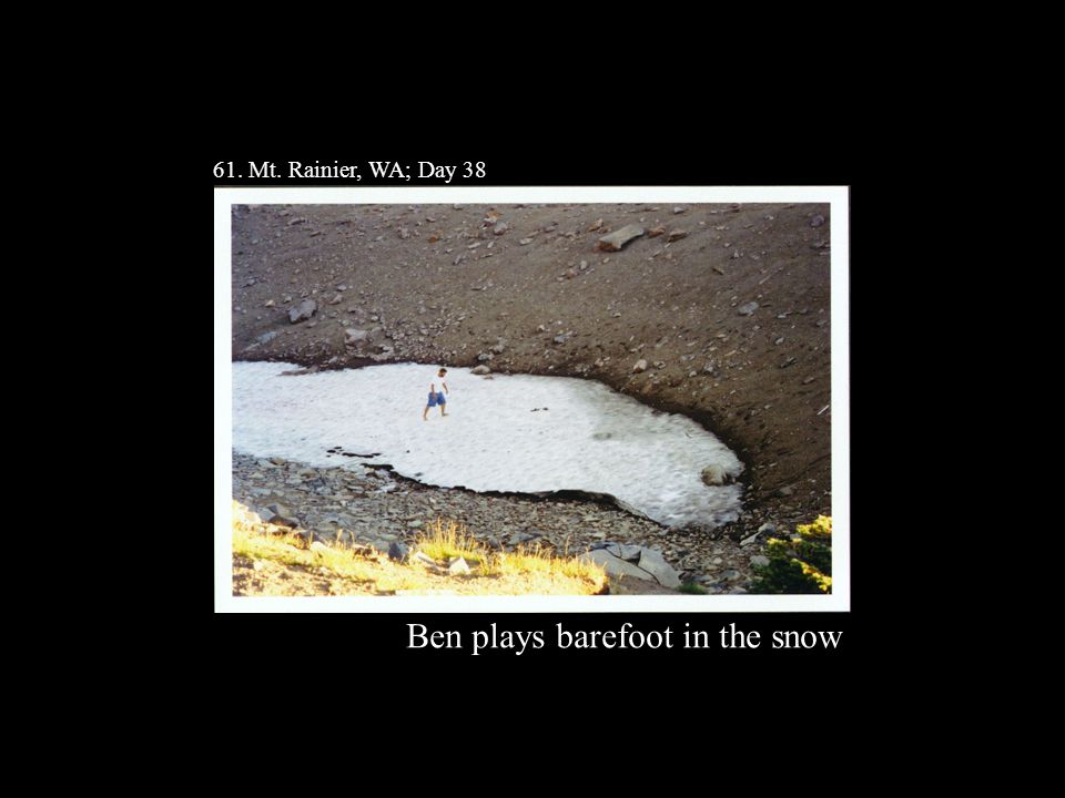 61. Mt. Rainier, WA; Day 38 Ben plays barefoot in the snow