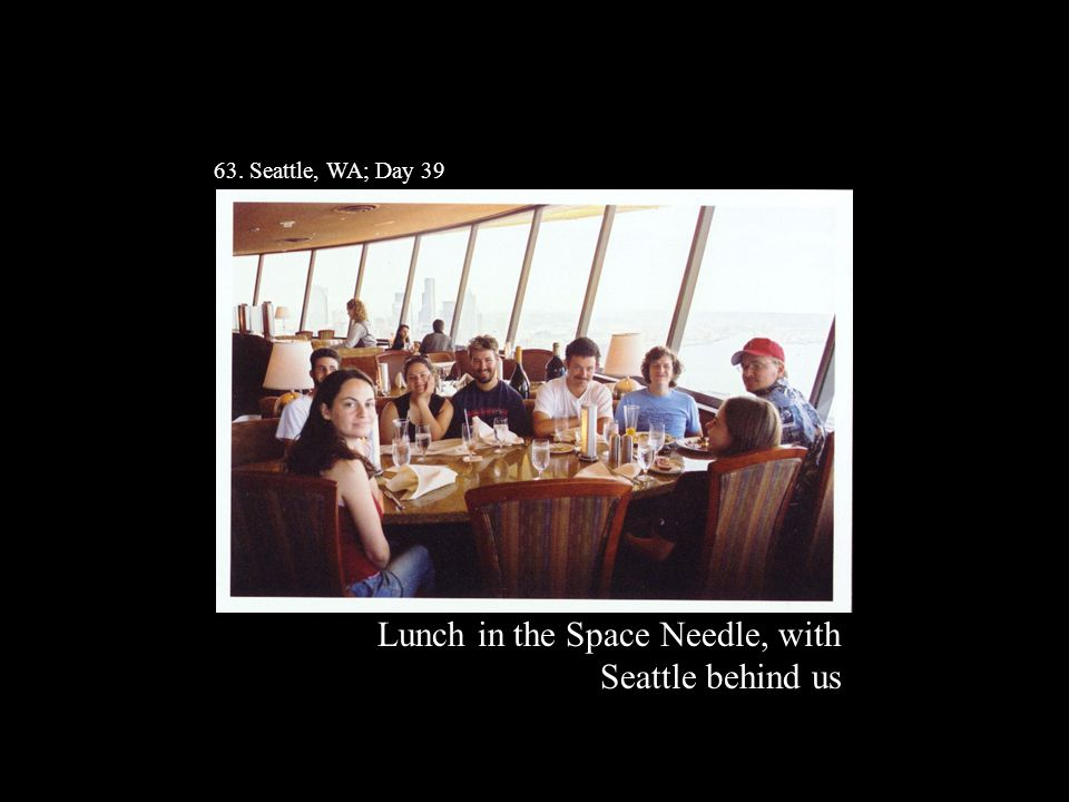 63. Seattle, WA; Day 39 Lunch in the Space Needle, with Seattle behind us