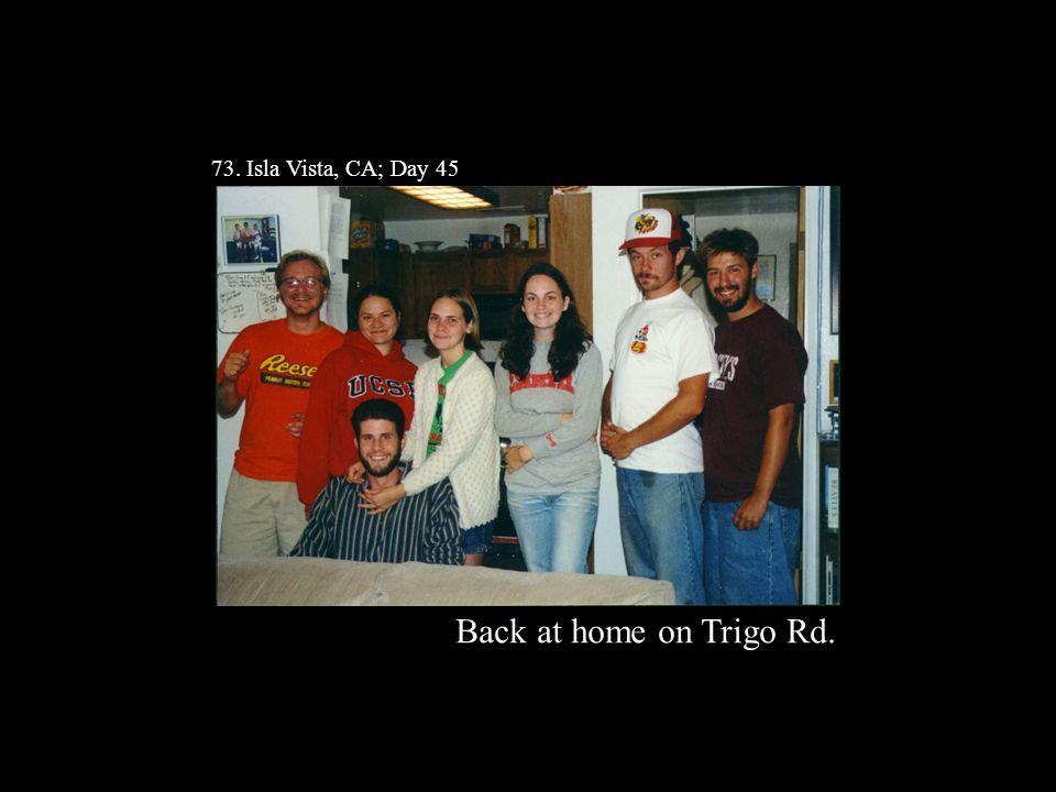 73. Isla Vista, CA; Day 45 Back at home on Trigo Rd.