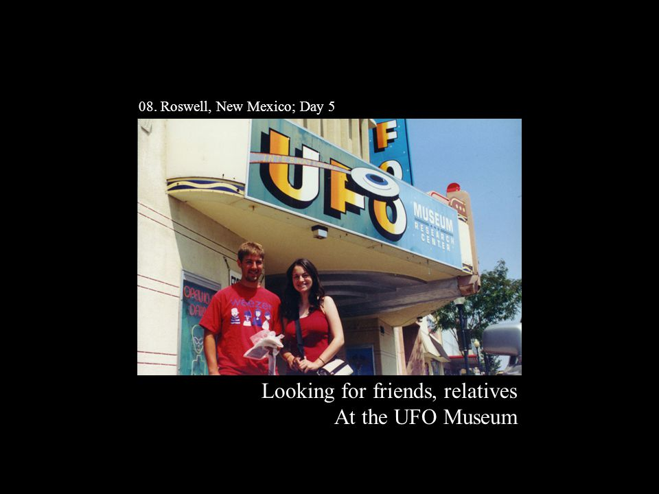 08. Roswell, New Mexico; Day 5 Looking for friends, relatives At the UFO Museum