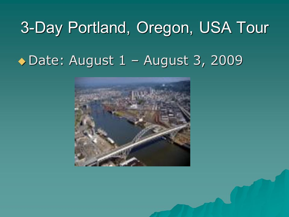 3-Day Portland, Oregon, USA Tour  Date: August 1 – August 3, 2009