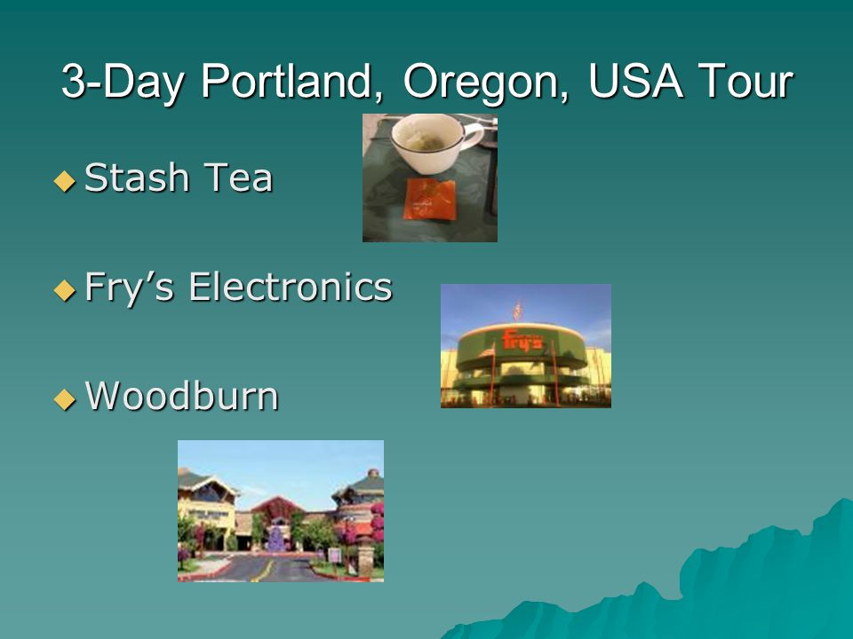 3-Day Portland, Oregon, USA Tour  Stash Tea  Fry's Electronics  Woodburn