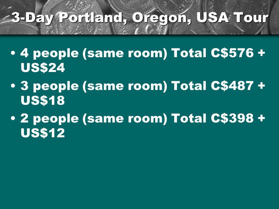 3-Day Portland, Oregon, USA Tour 4 people (same room) Total C$576 + US$24 3 people (same room) Total C$487 + US$18 2 people (same room) Total C$398 + US$12