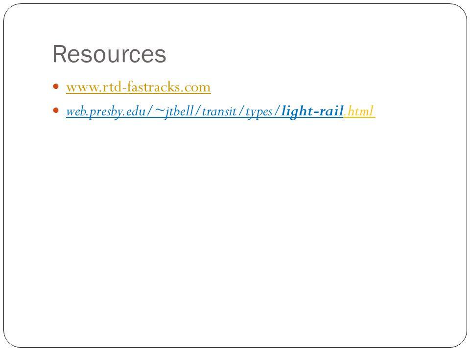 Resources www.rtd-fastracks.com web.presby.edu/~jtbell/transit/types/light-rail.html