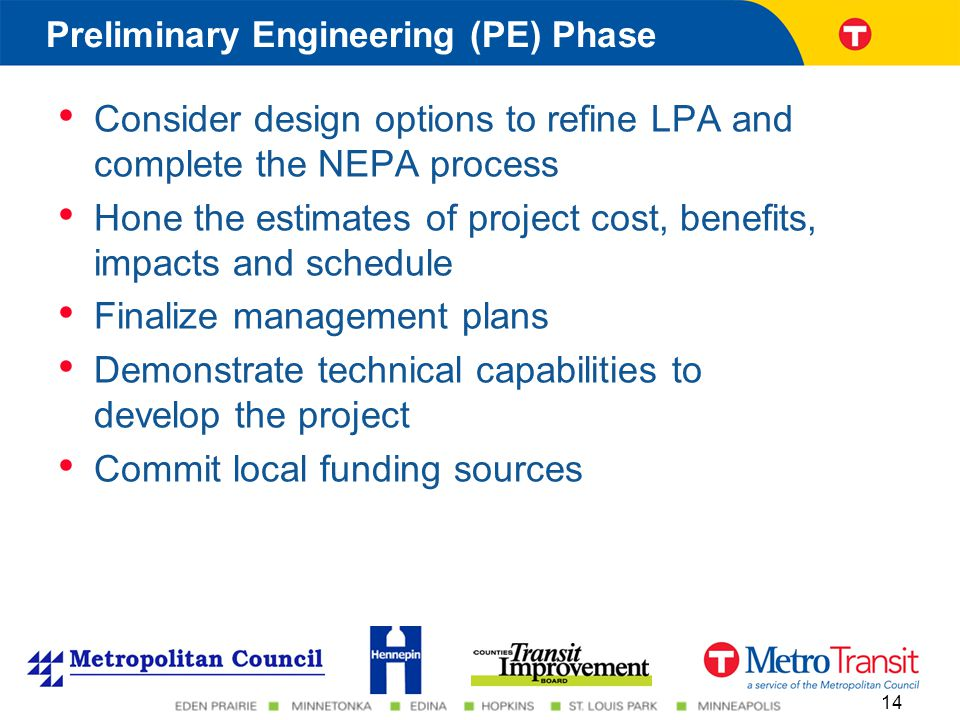 Consider design options to refine LPA and complete the NEPA process Hone the estimates of project cost, benefits, impacts and schedule Finalize manage