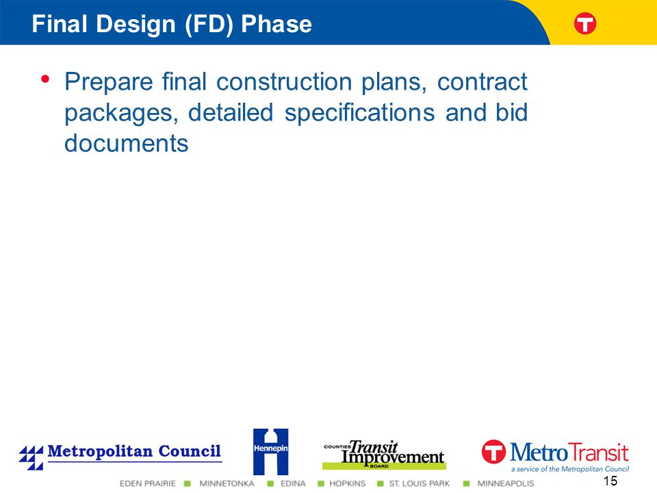 Prepare final construction plans, contract packages, detailed specifications and bid documents 15 Final Design (FD) Phase