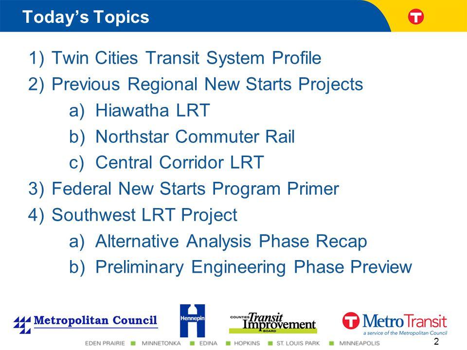 1)Twin Cities Transit System Profile 2)Previous Regional New Starts Projects a)Hiawatha LRT b)Northstar Commuter Rail c)Central Corridor LRT 3)Federal