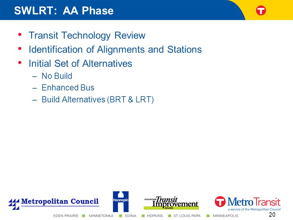 Transit Technology Review Identification of Alignments and Stations Initial Set of Alternatives –No Build –Enhanced Bus –Build Alternatives (BRT & LRT