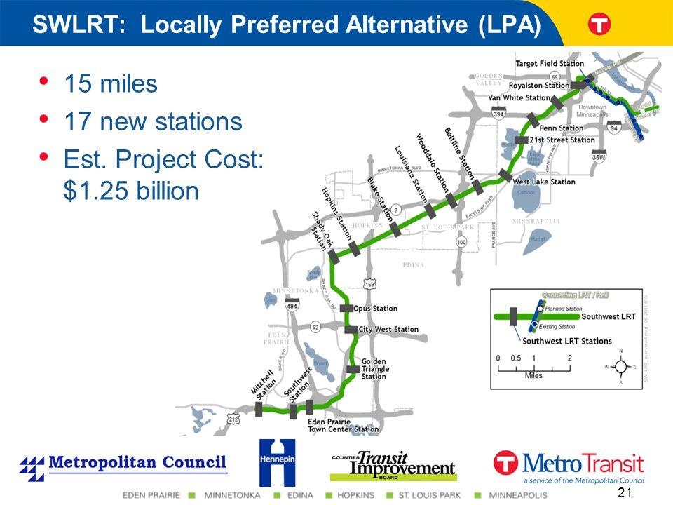 15 miles 17 new stations Est. Project Cost: $1.25 billion 21 SWLRT: Locally Preferred Alternative (LPA)