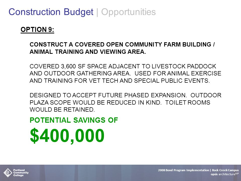 2008 Bond Program Implementation | Rock Creek Campus opsis architecture LLP Construction Budget | Opportunities OPTION 9: CONSTRUCT A COVERED OPEN COMMUNITY FARM BUILDING / ANIMAL TRAINING AND VIEWING AREA.