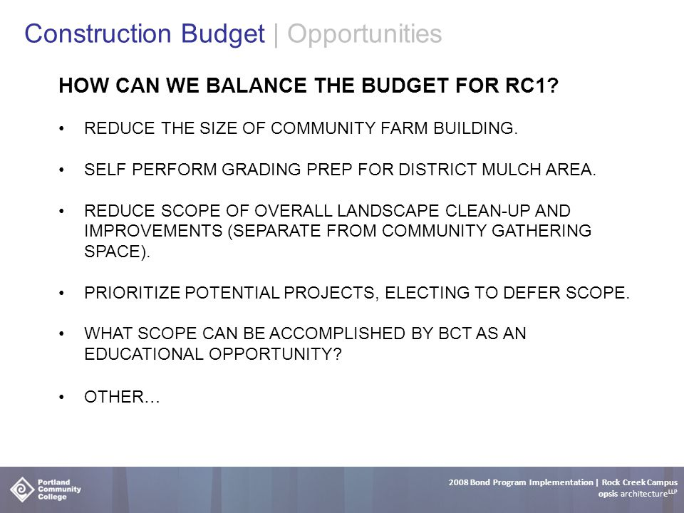 2008 Bond Program Implementation | Rock Creek Campus opsis architecture LLP Construction Budget | Opportunities HOW CAN WE BALANCE THE BUDGET FOR RC1.