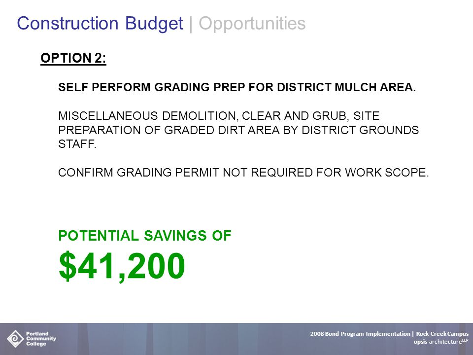 2008 Bond Program Implementation | Rock Creek Campus opsis architecture LLP Construction Budget | Opportunities OPTION 2: SELF PERFORM GRADING PREP FOR DISTRICT MULCH AREA.