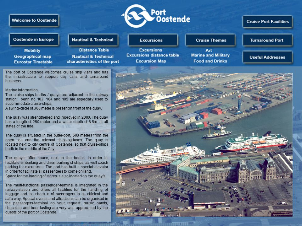 The port of Oostende welcomes cruise ship visits and has the infrastructure to support day calls and turnaround business.