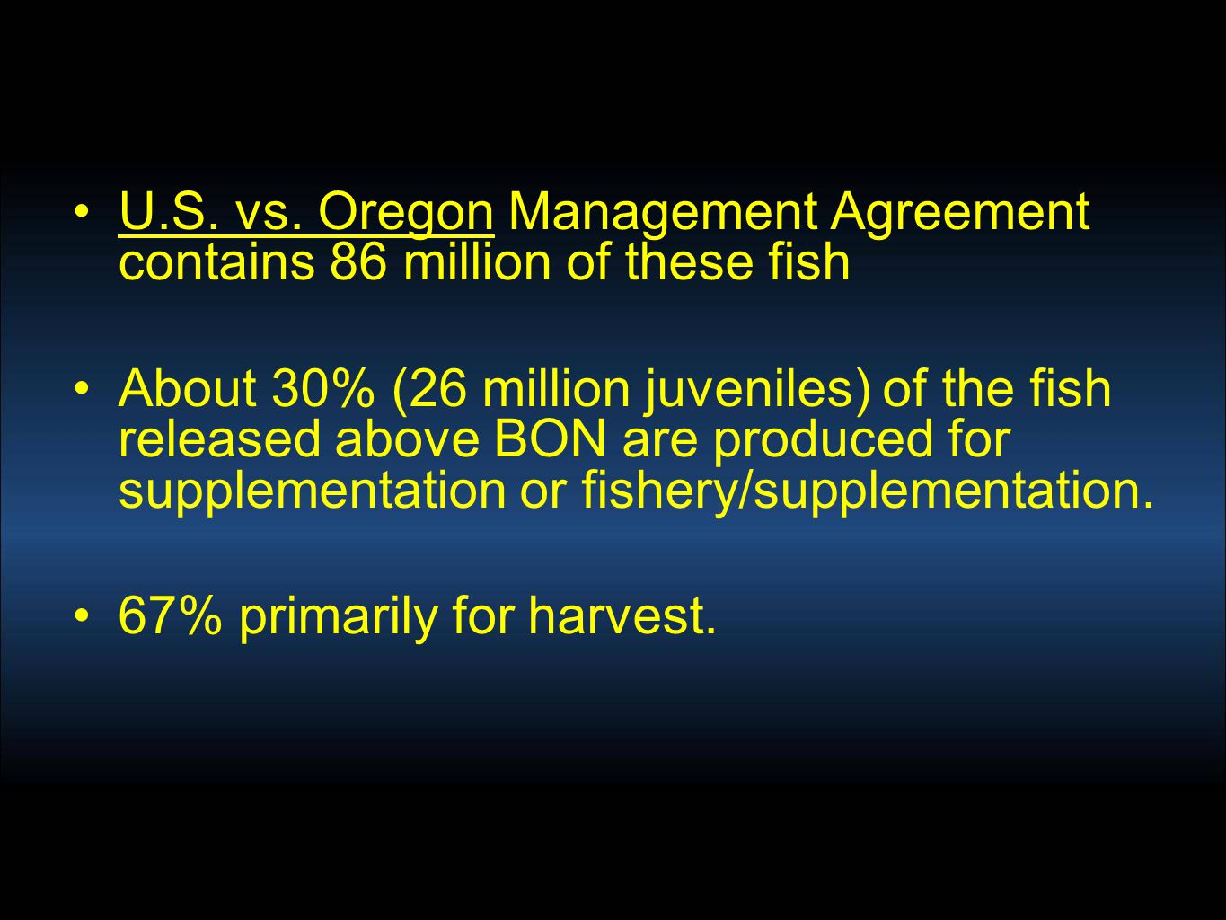 U.S. vs. Oregon Management Agreement contains 86 million of these fish About 30% (26 million juveniles) of the fish released above BON are produced fo