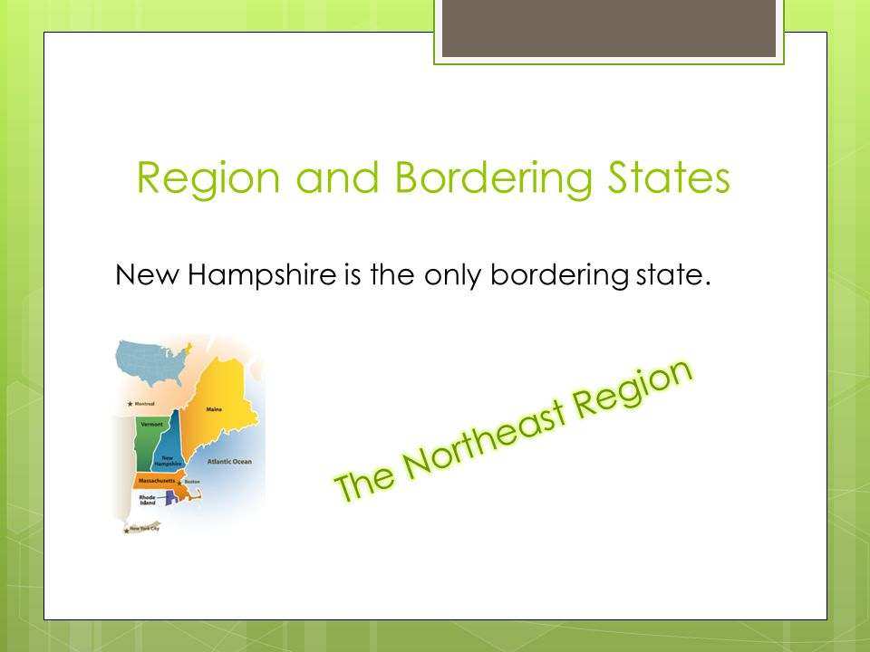 Region and Bordering States New Hampshire is the only bordering state.