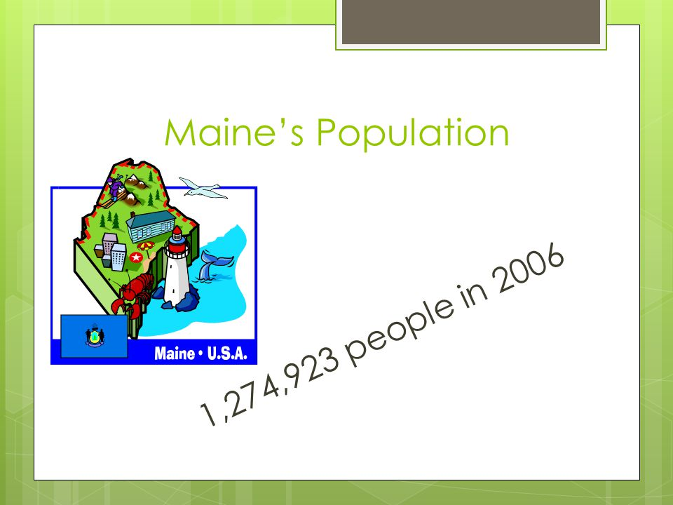Maine's Population 1,274,923 people in 2006