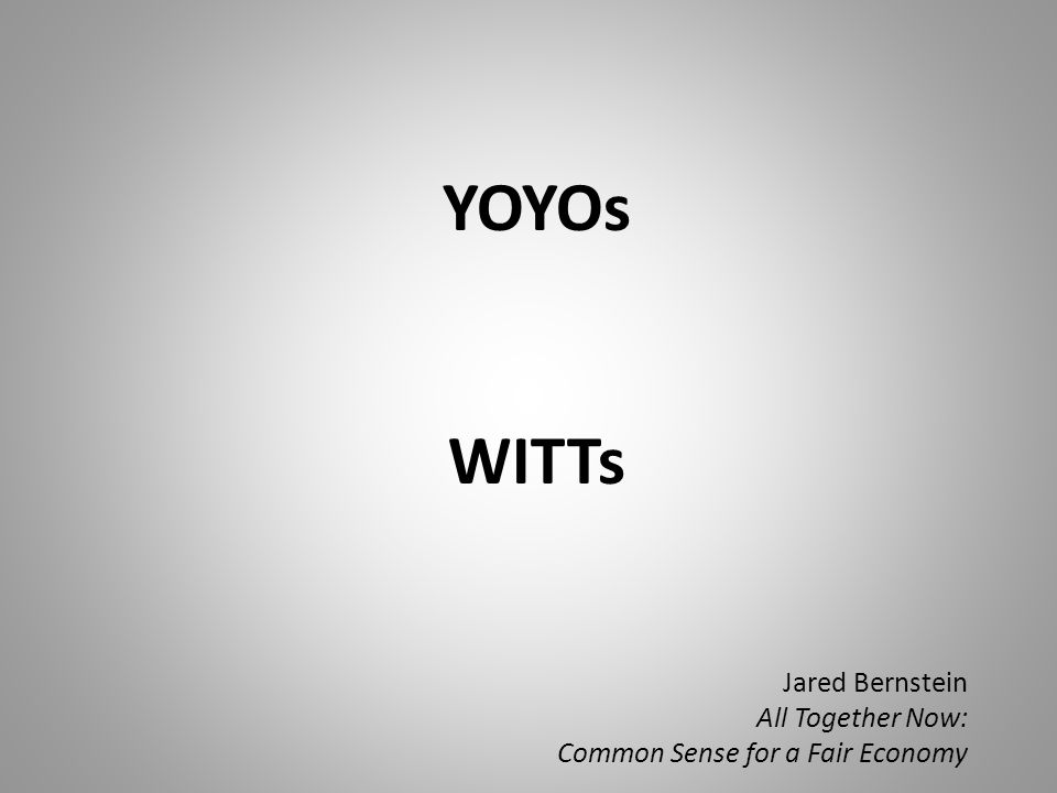 YOYOs WITTs Jared Bernstein All Together Now: Common Sense for a Fair Economy