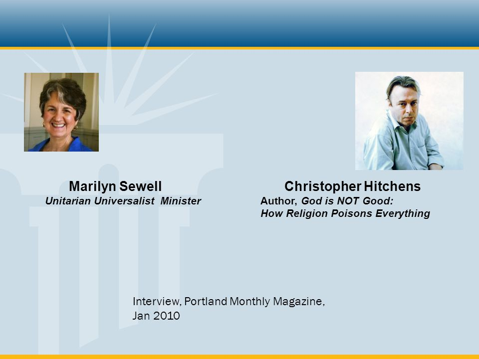 Christopher Hitchens Author, God is NOT Good: How Religion Poisons Everything Marilyn Sewell Unitarian Universalist Minister Interview, Portland Monthly Magazine, Jan 2010