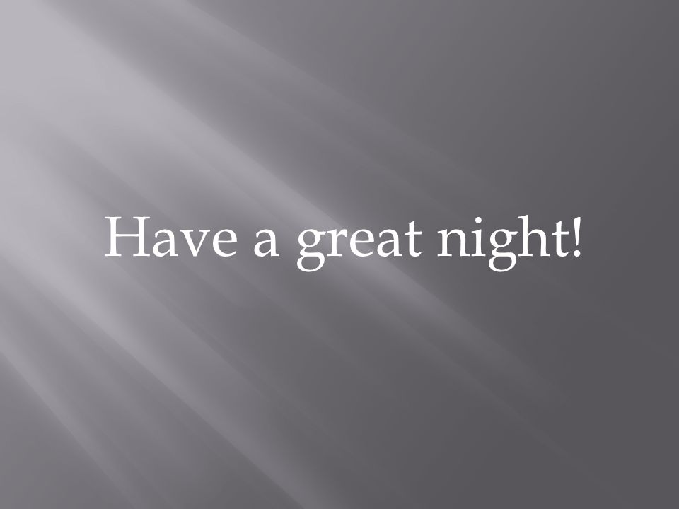 Have a great night!