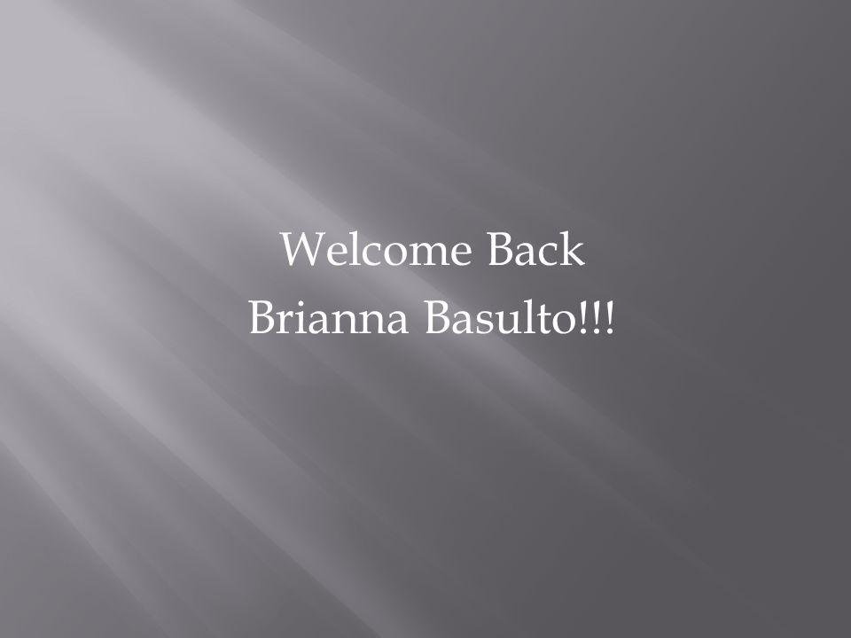 Welcome Back Brianna Basulto!!!