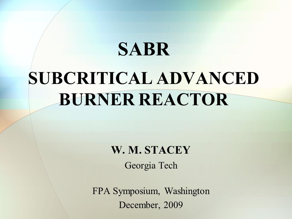 SABR SUBCRITICAL ADVANCED BURNER REACTOR W. M.