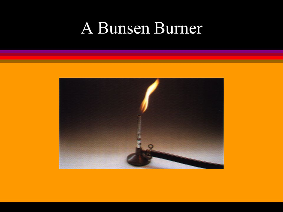 Robert Bunsen l We heat things with a Bunsen burner ( 本生 燈 ) in the laboratory. l Robert Bunsen, a German chemist, invented this apparatus in 1855.