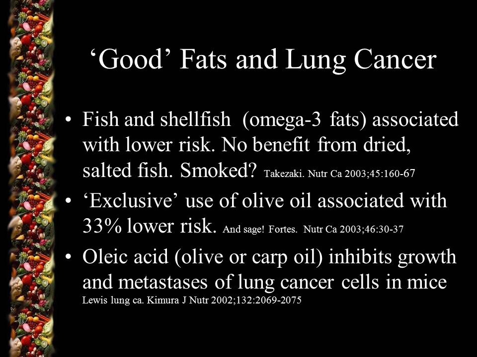 'Good' Fats and Lung Cancer Fish and shellfish (omega-3 fats) associated with lower risk.