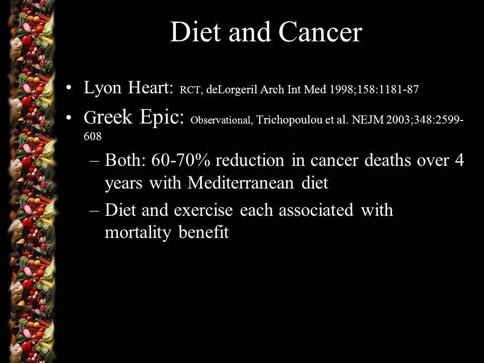 Diet and Cancer Lyon Heart: RCT, deLorgeril Arch Int Med 1998;158:1181-87 G reek Epic: Observational, Trichopoulou et al.