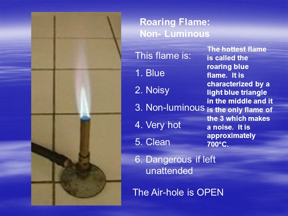 The hottest flame is called the roaring blue flame. It is characterized by a light blue triangle in the middle and it is the only flame of the 3 which