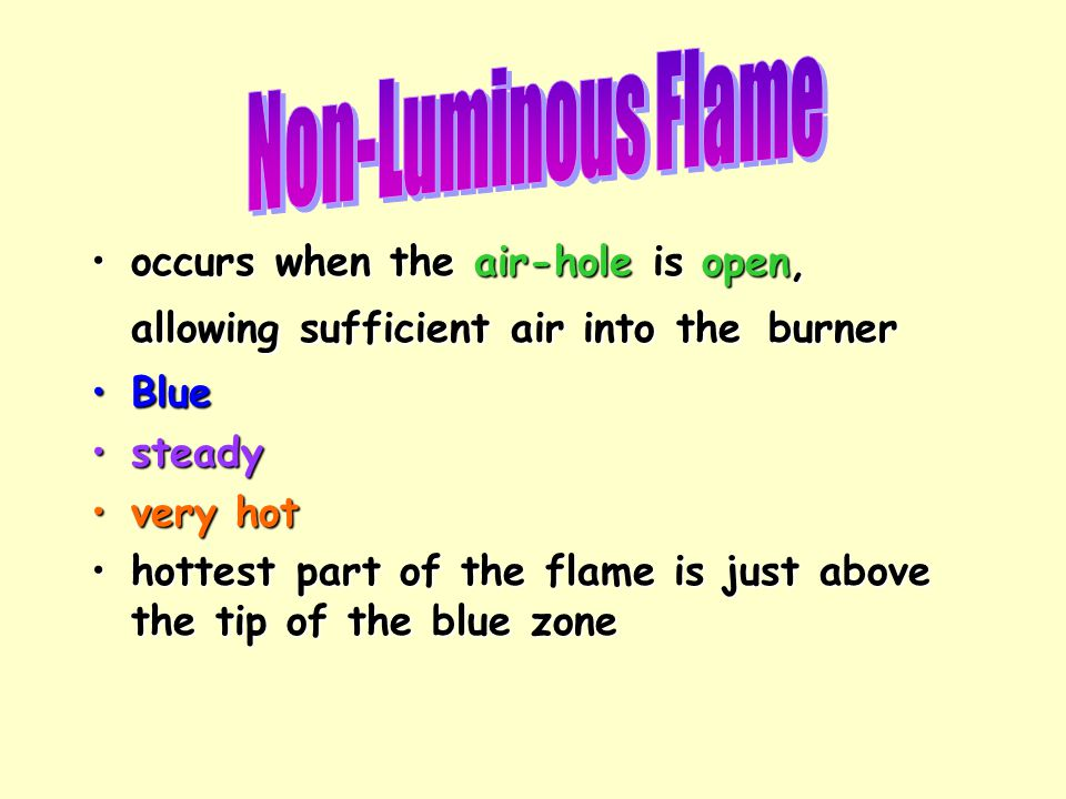 occurs when the air-hole is open, allowing sufficient air into the burneroccurs when the air-hole is open, allowing sufficient air into the burner Blu