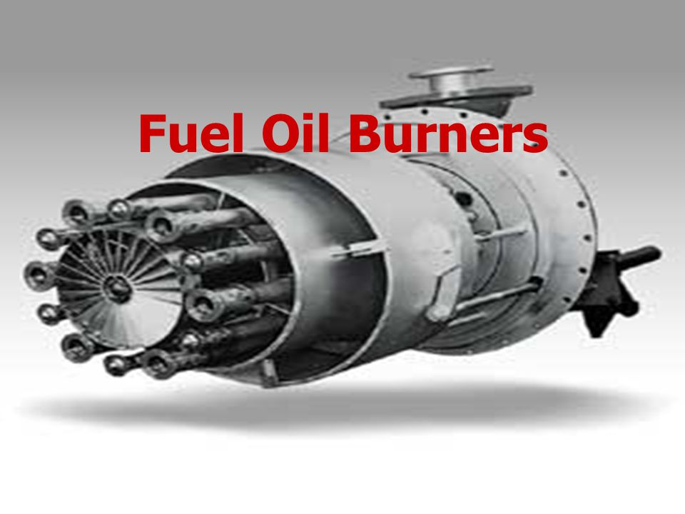 Fuel Oil Burner ► Fuel Oil Burner must be capable of properly atomizing the oil within a furnace of minimum dimensions.