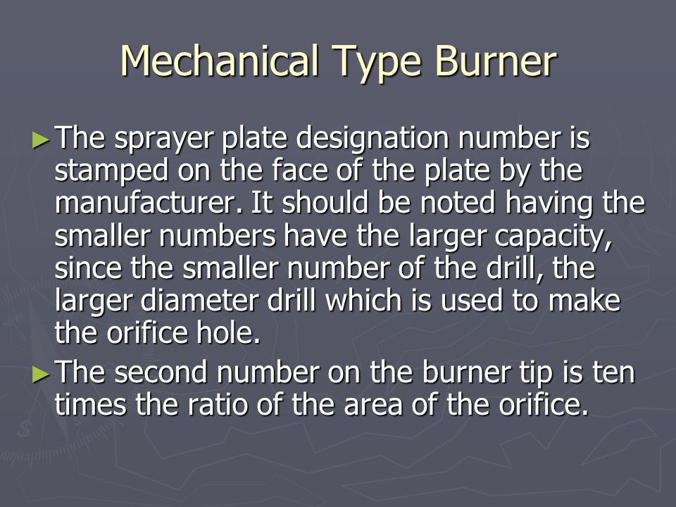 Mechanical Type Burner ► This ratio determines the angle of the cone.