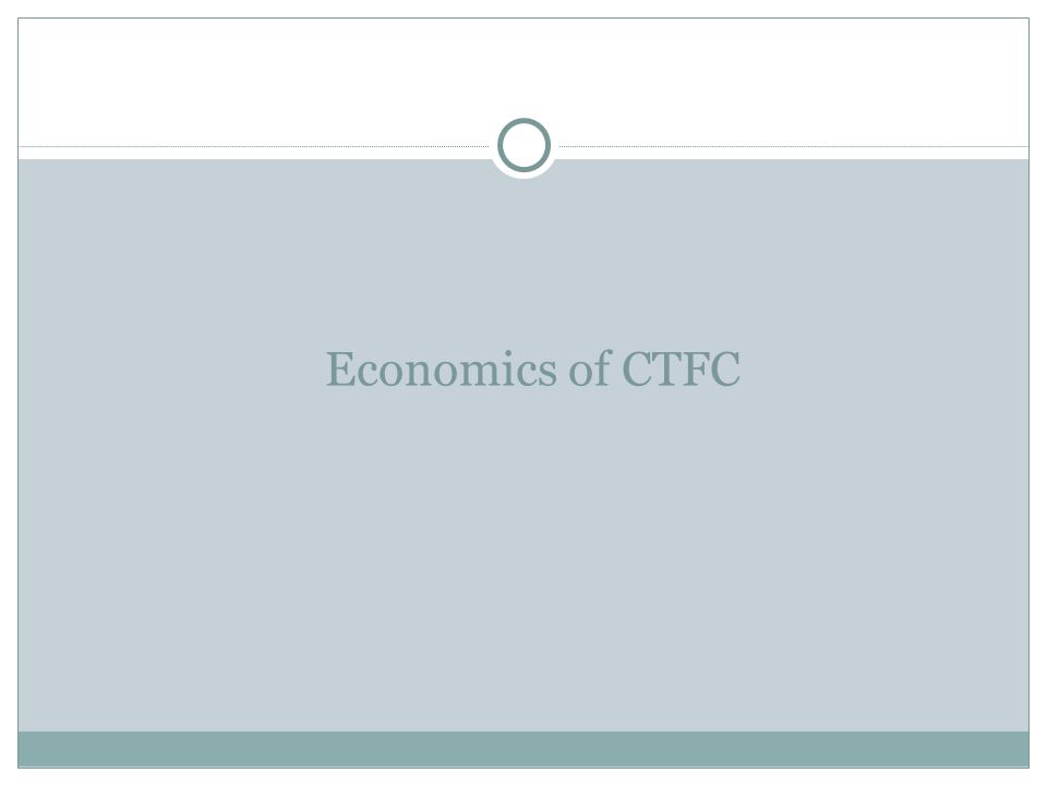 Economics of CTFC