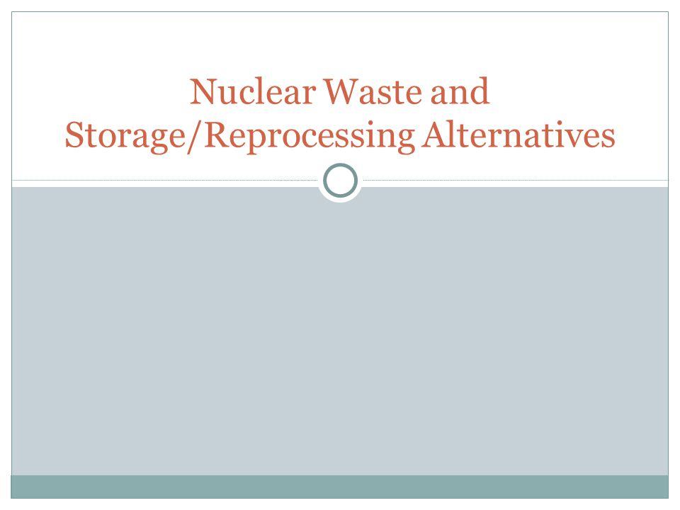 Nuclear Waste and Storage/Reprocessing Alternatives