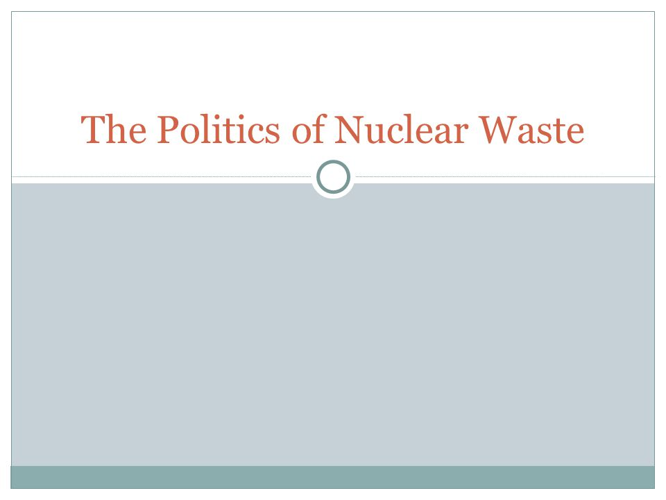 The Politics of Nuclear Waste